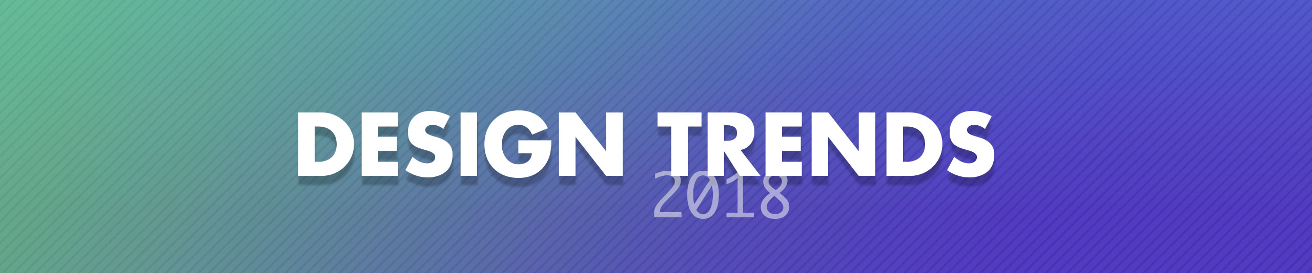 7 New Design Trends that are taking over in 2018